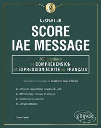 L'expert du Score IAE Message : 300 questions de compréhension et expression écrite en français