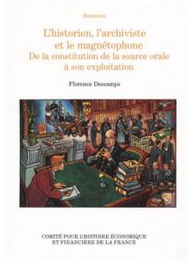 L'historien, l'archiviste et le magnétophone. De la constitution de la source à son exploitation