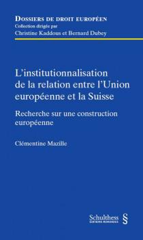 L'institutionnalisation de la relation entre l'Union européenne et la Suisse