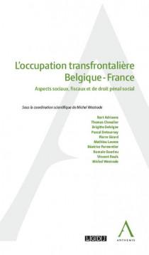 L'occupation transfrontalière Belgique - FranceAspects sociaux, fiscaux et de droit pénal social
