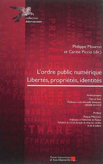 L'ordre public numérique : libertés, propriétés, identités