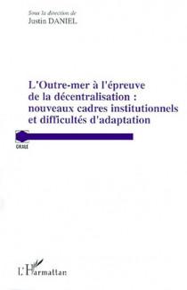 L'outre-mer à l'épreuve de la décentralisation : nouveaux cadres institutionnels et difficultés d'adaptation