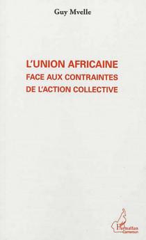 L'Union africaine face aux contraintes de l'action collective