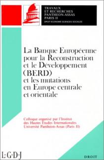 La Banque Européene pour la Reconstruction et le Développement (BERD) et les mutations en Europe centrale et orientale. (coll. Droit)