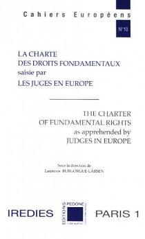 La Charte des droits fondamentaux saisie par les juges en Europe - The Charter of Fundamental Rights as apprehended by Judges in Europe