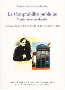 La Comptabilité publique. Continuité et modernité. Colloque tenu à Bercy, les 25 et 26 novembre 1993
