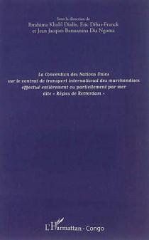 """La Convention des Nations Unies sur le contrat de transport international des marchandises effectué entièrement ou partiellement par mer dite """"Règles de Rotterdam"""""""