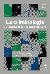 La criminologie ou la nouvelle science pénitentiaire