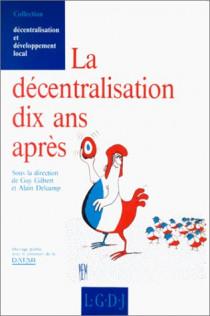 La décentralisation 10 ans après. (Sous la direction de G. Gilbert et A. Delcamp)