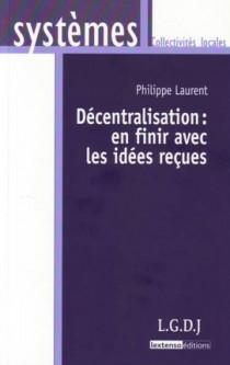 La décentralisation : en finir avec les idées reçues