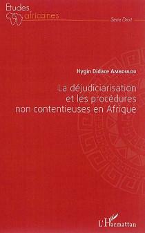 La déjudiciarisation et les procédures non contentieuses en Afrique