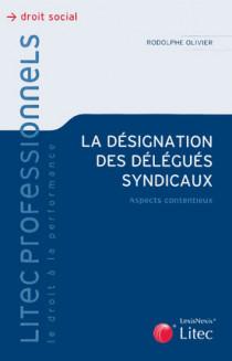 La désignation des délégués syndicaux