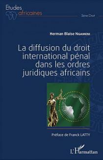 La diffusion du droit international pénal dans les ordres juridiques africains
