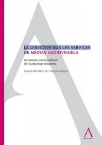La directive sur les services de médias audiovisuels - Le nouveau cadre juridique de l'audiovisuel européen