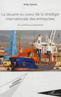 La douane au coeur de la stratégie internationale des entreprises