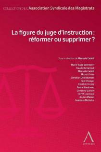 La figure du juge d'instruction : réformer ou supprimer?