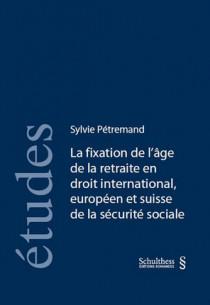 La fixation de l'âge de la retraite en droit international, européen et suisse de la sécurité sociale