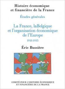 La France, la Belgique et l'organisation économique de l'Europe 1918-1935