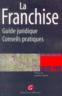 La Franchise - Guide juridique et conseils pratiques