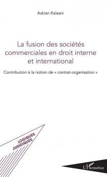 La fusion des sociétés commerciales en droit interne et international.