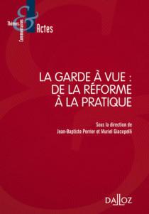 La garde à vue : de la réforme à la pratique