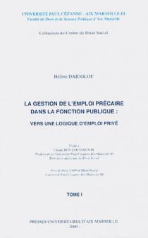 La gestion de l'emploi précaire dans la fonction publique : vers une logique d'emploi privé, 2 volumes