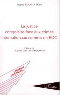 La justice congolaise face aux crimes internationaux commis en RDC