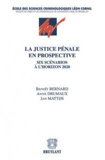 La justice pénale en prospective. Six scénarios à l'horizon 2020