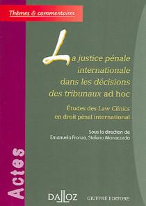 La justice pénale internationale dans les décisions des tribunaux ad hoc