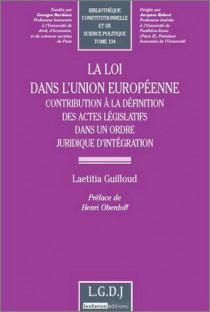 La loi dans l'Union européenne. Contribution à la définition des actes législatifs dans un ordre juridique d'intégration