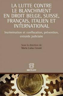 La lutte contre le blanchiment en droit belge, suisse, français, italien et international