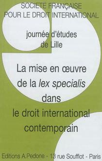 La mise en oeuvre de la lex specialis dans le droit international contemporain