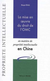 La mise en oeuvre du droit de l'OMC en matière de propriété intellectuelle en Chine