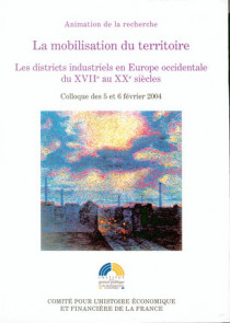 La mobilisation du territoire : les districts industriels en Europe occidentale du XVIIe au XXe