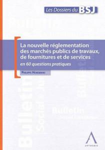 La nouvelle réglementation des marchés publics de travaux, de fournitures et de services en 60 questions pratiques