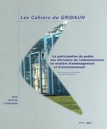 La participation du public aux décisions de l'administration en matière d'aménagement et d'environnement