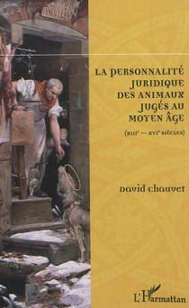 La personnalité juridique des animaux jugés au Moyen Âge (XIIIe-XVIe siècles)