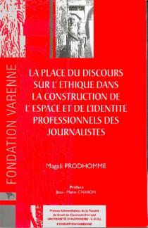 La place du discours sur l'éthique dans la construction de l'espace et de l'identité professionnels des journalistes