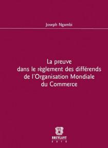 La preuve dans le règlement des différends de l'Organisation Mondiale du Commerce