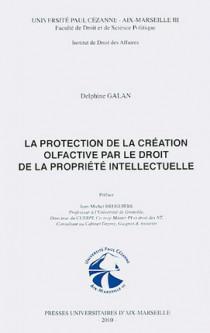La protection de la création olfactive par le droit de la propriété intellectuelle