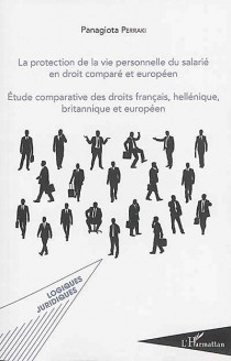 La protection de la vie personnelle du salarié en droit comparé et européen - Etude comparative des droits français, hellénique, britannique et européen