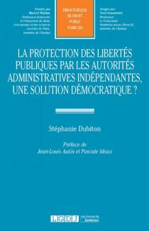 La protection des libertés publiques par les autorités administratives indépendantes, une solution  démocratique ?