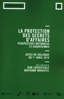 La protection des secrets d'affaires : perspectives nationales et européennes