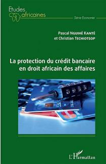 La protection du crédit bancaire en droit africain des affaires