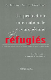 La protection internationale et européenne des réfugiés
