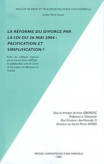 La réforme du divorce par la loi du 26 mai 2004 : pacification et simplification ?