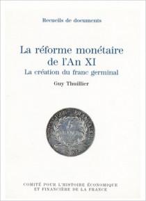 La réforme monétaire de l'An XI. La création du franc germinal