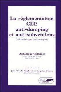 La réglementation CEE anti-dumping et anti-subventions. EEC anti-dumping and anti-subsidies Regulations