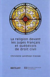 La religion devant les juges français et québécois de droit civil