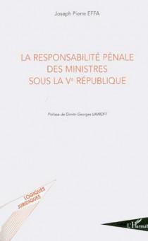La responsabilité pénale des ministres sous la Ve République